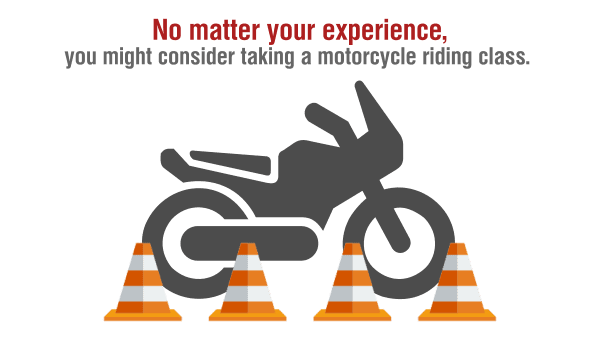 No matter your experience, you might consider taking a motorcycle riding class.