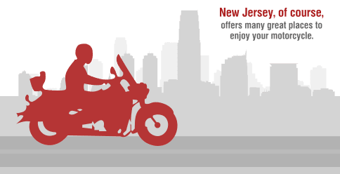 Summer's warm weather makes it a prime time to rev up your motorcycle and take a ride. New Jersey, of course, offers many great places to enjoy your motorcycle.