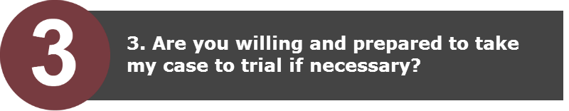 Are you willing and prepared to take my case to trial if necessary?