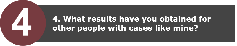4. What results have you obtained for other people with cases like mine?