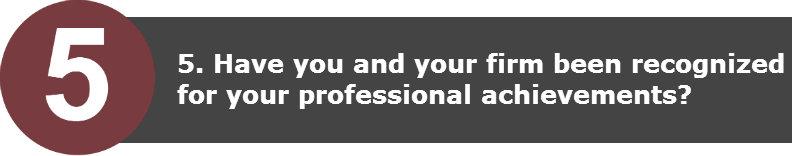 5. Have you and your firm been recognized for your professional achievements?