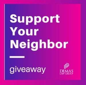 Demas Law Group Support Your Neighbor