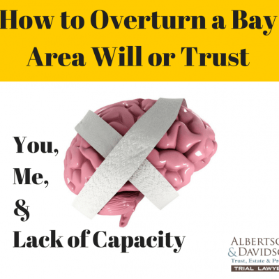 lack of capacity overturn a Bay Area Trust or Will