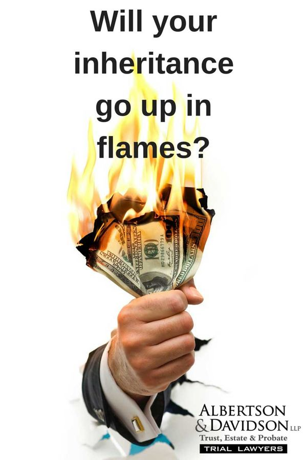 will you inheritance go up in flames?