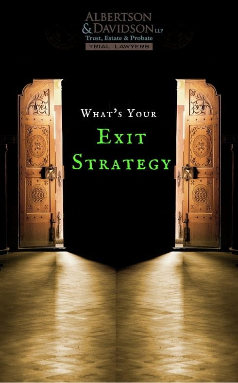 What's your exit strategy in your Trust and Will lawsuit?