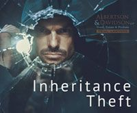 Inheritance Theft Lawyers | Albertson & Davidson, LLP