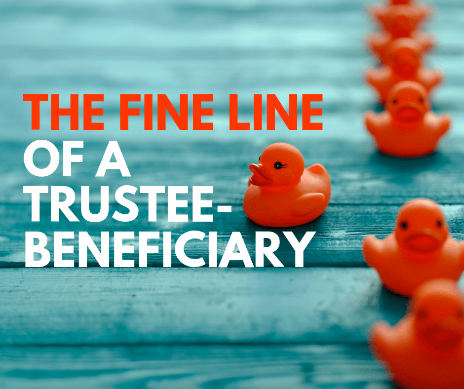 The Fine Line of a Trustee Beneficiary