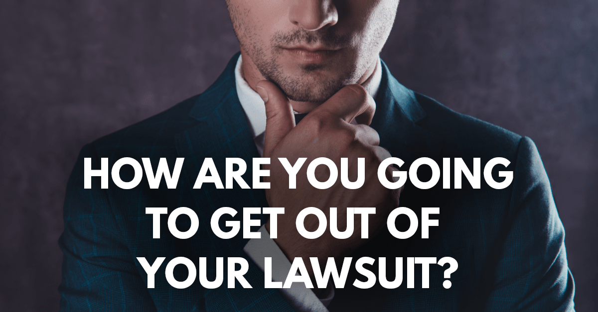 man in a suit touching his chin thinking with the text 'how are you going to get out of your lawsuit'