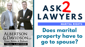 Ask 2 Lawyers: Does My Property Have to go to My Spouse?