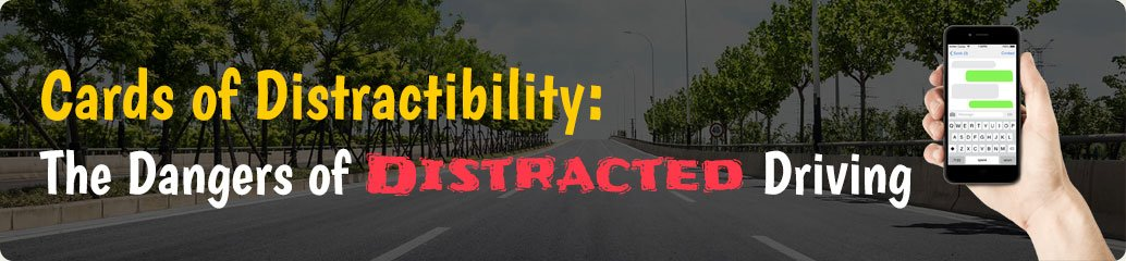 Cards of Distractibility - The Dangers of Distracted Driving