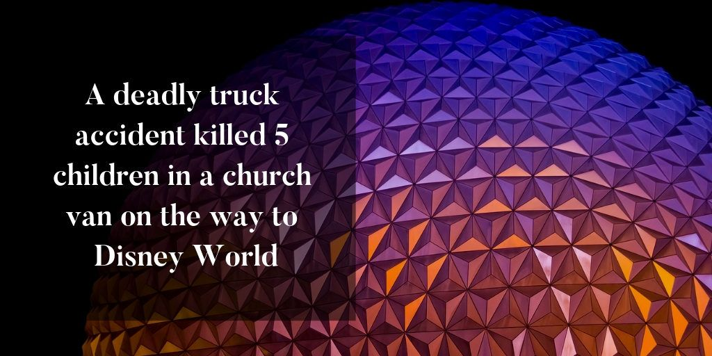 Truck Accident Kills 5 Children in Church Van on the way to Disney
