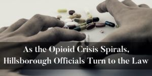 Hillsborough officials are turning to the law to fight against opiates - Brooks Law Group