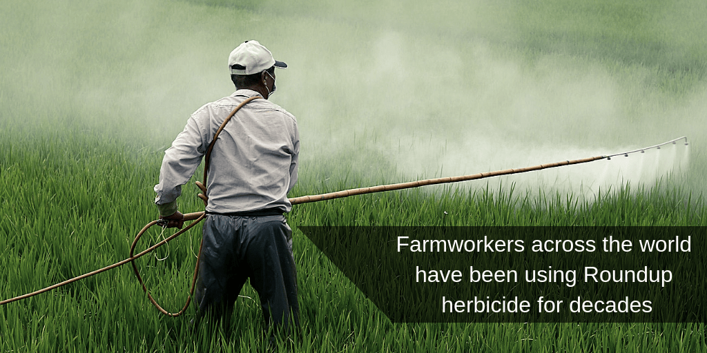 Farmworkers globally have used roundup for decades - Brooks Law Group