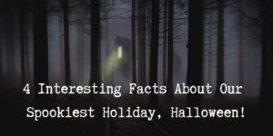 4 interesting facts about our spookiest holiday, Halloween!