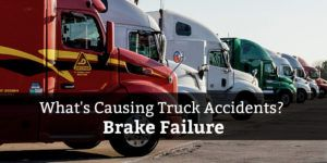 Brake Failure is a factor in many truck accidents