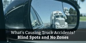 What causes truck crashes? Blind Spots and No Zones