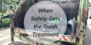 What Happens When Safety is Taken Out With the Trash? - Brooks Law Group