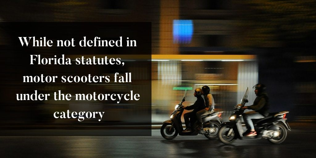 Under Chapter 320, motor scooters fall into the motorcycle category of Florida statutes