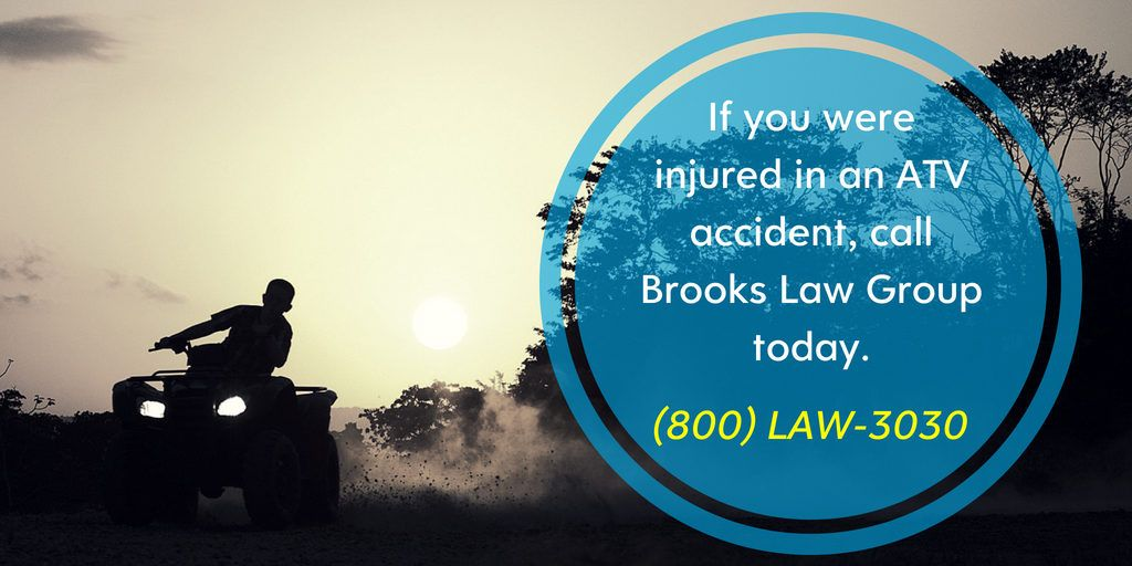 If you were injured in an ATV accident, call us today - Brooks Law Group