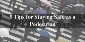 5 Tips for Staying Safe as a Pedestrian
