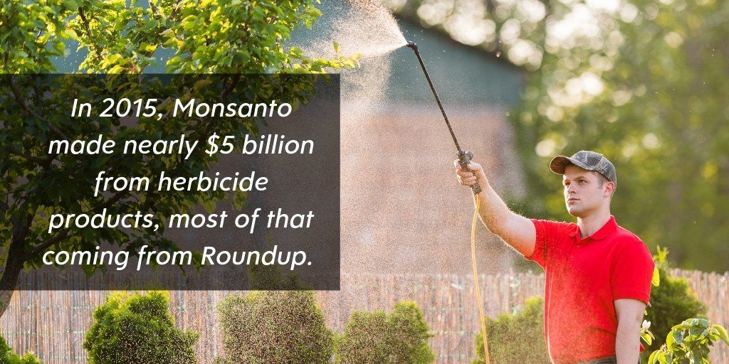 Follow the Money. Monsanto made nearly 5 billions from herbicide products in 2015