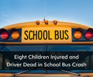 Bus Driver Dies in School Bus Crash, Eight Injured - Brooks Law Group