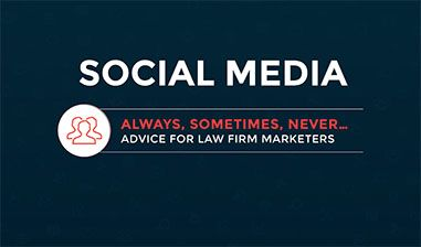 social media - always sometimes never... advice for law firm marketers