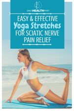 Easy And Effective Yoga Stretches For Sciatic Nerve Pain Relief