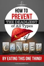 07 How To Prevent The Deadliest of All Types of Cancer By Eating This ONE Thing!