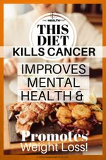 this-diet-kills-cancer-improves-mental-health-promotes-weight-loss