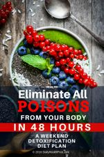 eliminate-all-poisons-from-your-body-in-48-hours-a-weekend-detoxification-diet-plan