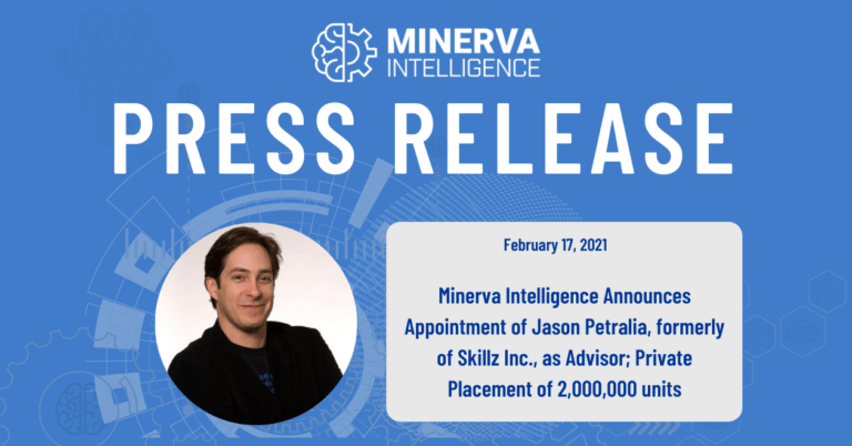 Minerva Intelligence Announces Appointment of Jason Petralia, formerly of Skillz Inc. as Advisor; Private Placement of 2,000,000 units