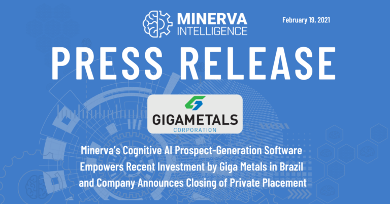 Minerva's Cognitive AI Prospect-Generation Software Empowers Recent Investment by Giga Metals in Brazil and Company Announces Closing of Private Placement