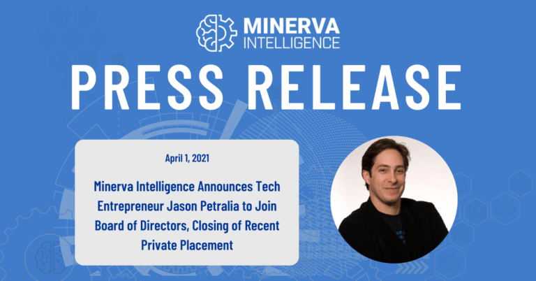 Minerva Intelligence Announces Tech Entrepreneur Jason Petralia to Join Board of Directors, Closing of Recent Private Placement