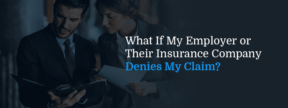 what to do if your employer or their insurance company denies your workers' comp claim