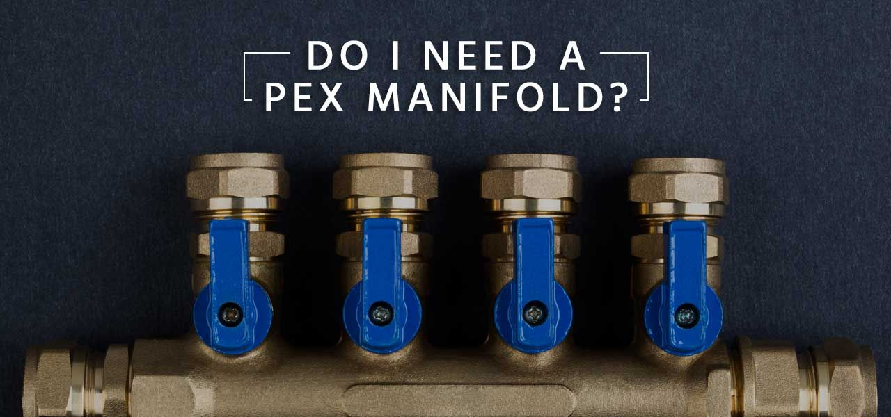 Do I Need a PEX Manifold?