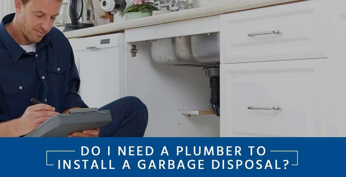 Do I Need a Plumber to Install a Garbage Disposal?