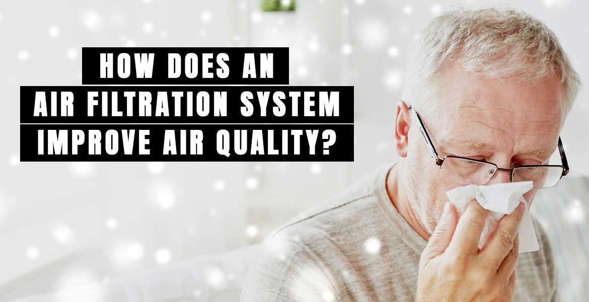How Does an Air Filtration System Improve Air Quality?