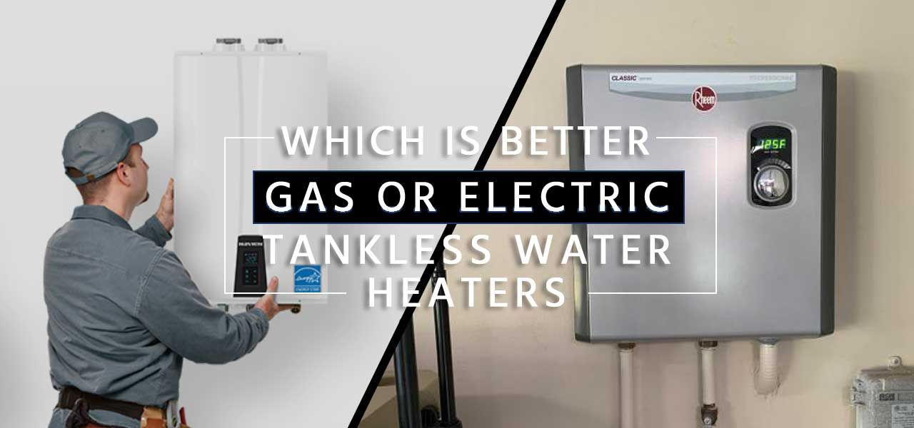 """Which is Better Gas or Electric Tankless Water Heater?"""