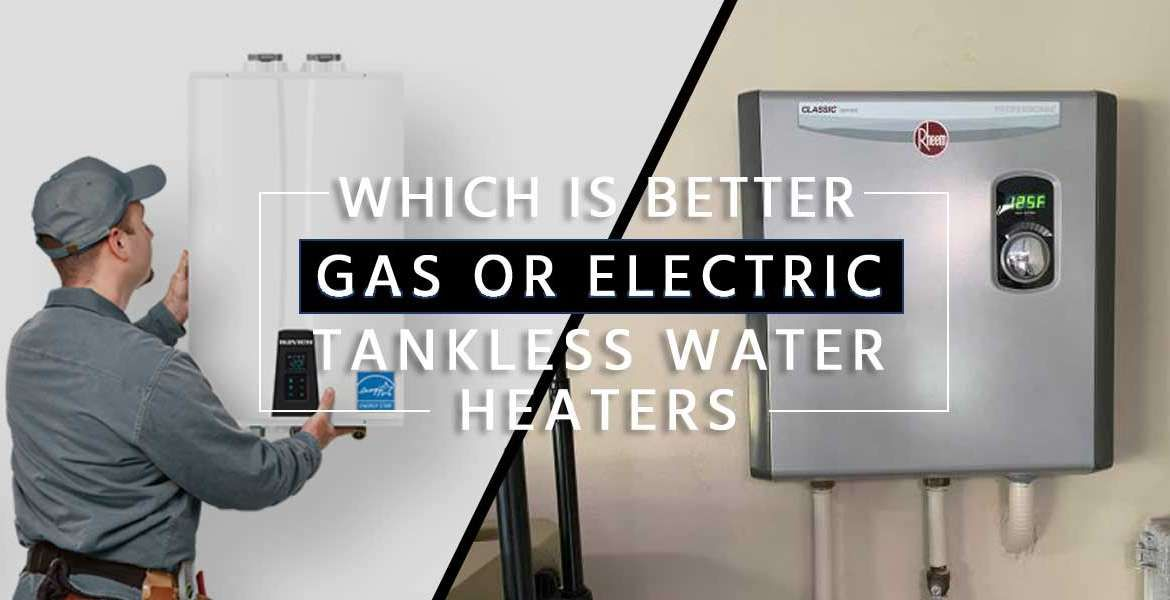 """""""Which is Better Gas or Electric Tankless Water Heater?"""""""