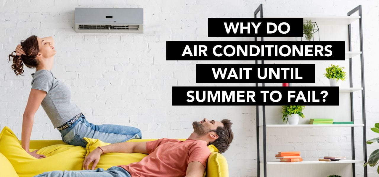 """""""Why Do Air Conditioners Wait Until Summer to Fail?"""""""