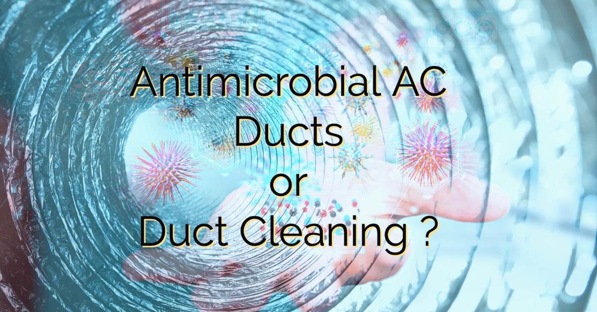 Which is Better, Air Duct Cleaning or Antimicrobial AC Ducts?