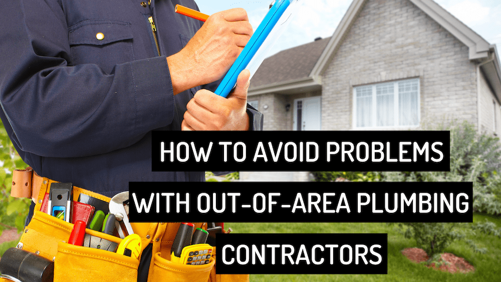 How to Avoid Problems with Out-of-Area Plumbing Contractors