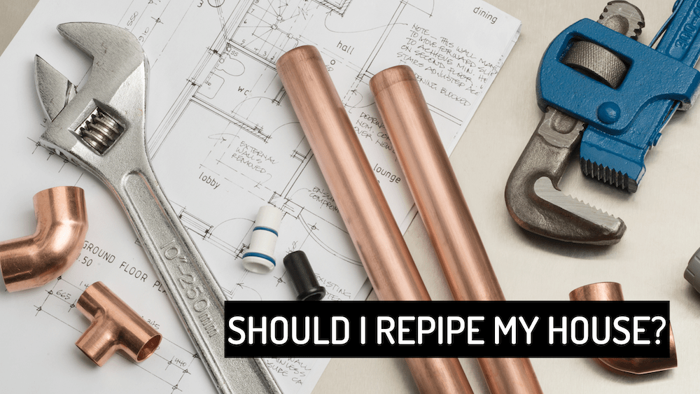 Should I Re-Pipe My House?