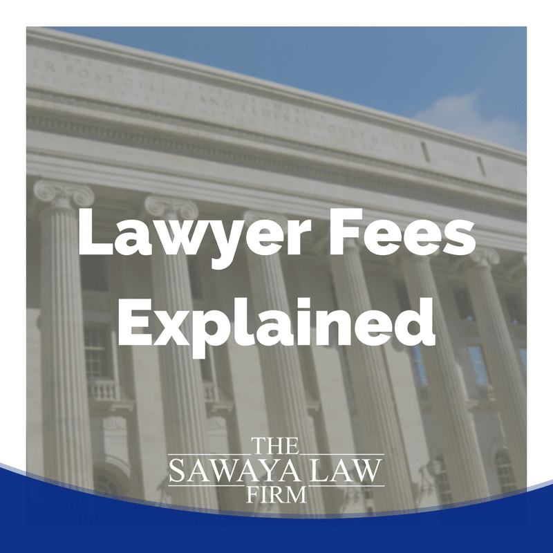 lawyer fees explained The Sawaya Law Firm