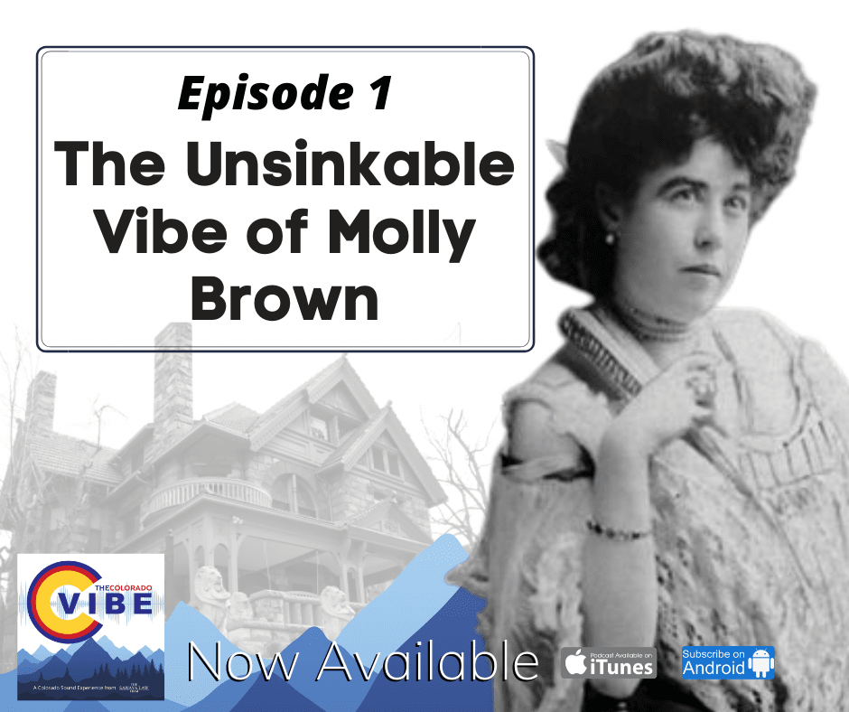 Colorado VIBE podcast, sawaya law firm, molly brown, denver, history, titanic