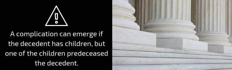 a statement regarding a complication can emerge if the decedent has children, but one of the children predeceased the decendent.
