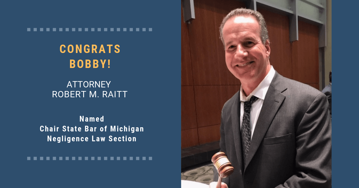 Michigan Auto Law attorney Robert M. Raitt named Chair of the State Bar of Michigan's Negligence Law section.