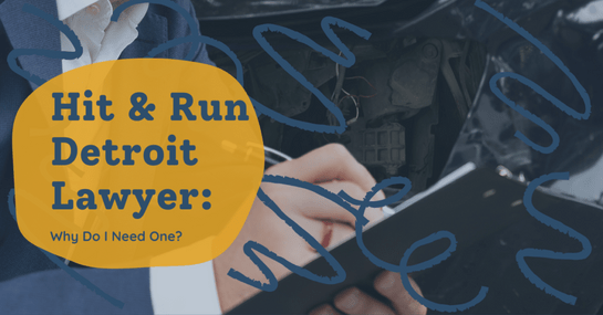 Hit and Run Detroit Lawyer: Why Do I Need One?