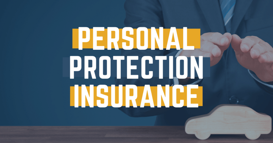 Personal Protection Insurance: What You Need To Know